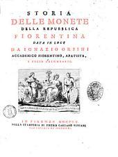 Storia delle monete della Repubblica fiorentina data in luce da Ignazio Orsini accademico fiorentino, apatista, e socio colombario