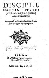 Disciplina et institutio puerorum0: ex optimis quibusque autoribus collecta