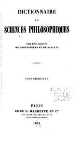 Dictionnaire des sciences philosophiques: par une société de professeurs de philosophie, Volume5