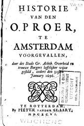 Historie van den oproer, te Amsterdam voorgevallen,: door des stads ... overheid en trouwe borgers loffelijker wijze gestild, zedert den 31sten january 1696