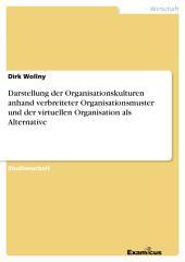 Darstellung der Organisationskulturen anhand verbreiteter Organisationsmuster und der virtuellen Organisation als Alternative