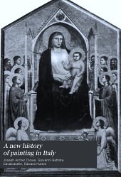 A New History of Painting in Italy: From the II to the XVI Century, Volume 1