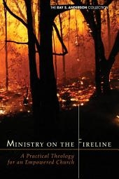 Ministry on the Fireline: A Practical Theology for an Empowered Church