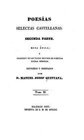 Poesías selectas castellanas: Musa épica: Ó coleccion de los trozos mejores de nuestros poemas herioicos. segunda parte, Volumen 2