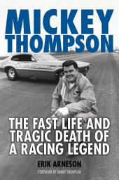Mickey Thompson: The Fast Life and Tragic Death of a Racing Legend