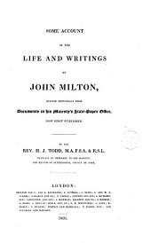 Some Account of the Life and Writings of John Milton: Derived Principally from Documents in His Majesty's State-paper Office, Now First Published