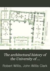 The Architectural History of the University of Cambridge, and of the Colleges of Cambridge and Eton: Volume 4