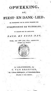 Opwekking, of Feest- en danklied, bij gelegenheid van de vierde verjaring der overwinning bij Waterloo, in verband met den aanstaanden dank- en bededag, welke den 18 junij 1819 godsdienstig gevierd zal worden