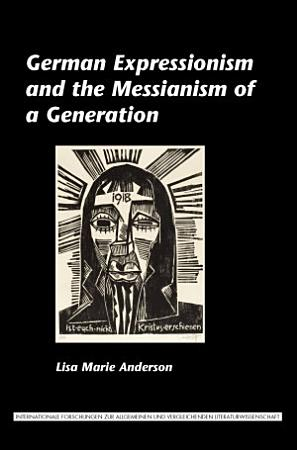 German Expressionism and the Messianism of a Generation PDF