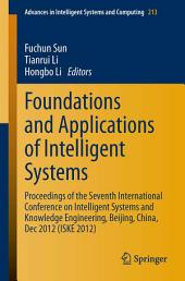 Foundations and Applications of Intelligent Systems: Proceedings of the Seventh International Conference on Intelligent Systems and Knowledge Engineering, Beijing, China, Dec 2012 (ISKE 2012)