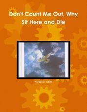 Don t Count Me Out  Why Sit Here and Die PDF