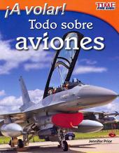 A volar! Todo sobre aviones / Fly! All About Airplanes