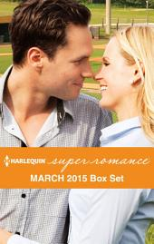 Harlequin Superromance March 2015 - Box Set: The Comeback of Roy Walker\Falling for the New Guy\A Recipe for Reunion\Mother by Fate