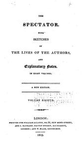 The Spectator: With Sketches of the Lives of the Authors and Explanatory Note. In Eight Volumes, Volume 8
