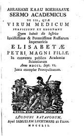 Abrahami Kaau Boerhaave Sermo academicus De iis, quæ virum medicum perficiunt et exornant quem habuit die lustrico ... in conventu publico academiæ scientiarum anno 1750. Sept. 6 ..