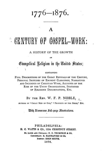 1776 1876  A Century of Gospel Work  A history of the growth of Evangelical Religion in the United States     with     illustrations PDF