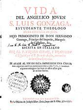 Vida del angelico joven S. Luis Gonzaga: estudiante theologo de la Compañia de Jesus...