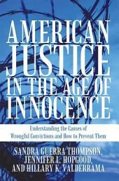 American Justice in the Age of Innocence: Understanding the Causes of Wrongful Convictions and How to Prevent Them