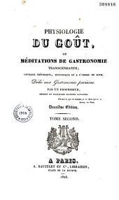 Physiologie du goût ou Méditations de gastronomie transcendante: Ouvrage théorique, historique et à l'ordre du jour. Dédié aux gastronomes parisiens