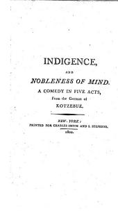 Indigence, and Nobleness of Mind: A Comedy in Five Acts, from the German of Kotzebue
