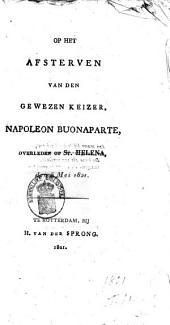 Op het afsterven van den gewezen keizer, Napoleon Buonaparte, overleden op St. Helena, den 5 mei 1821
