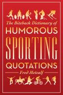 Biteback Dictionary of Humorous Sporting Quotations