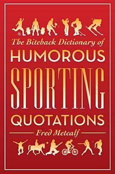 Biteback Dictionary of Humorous Sporting Quotations PDF
