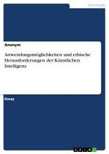 Anwendungsm  glichkeiten und ethische Herausforderungen der K  nstlichen Intelligenz PDF