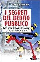 I segreti del debito pubblico. I veri motivi della crisi economica