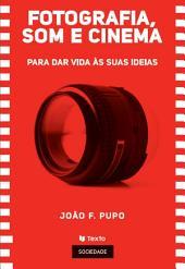 Fotografia , Som e Cinema: Para Dar Vida às suas Ideias