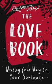 The Love Book: Writing Your Way to Your Soul Mate