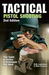 Tactical Pistol Shooting: Your Guide to Tactics that Work, Edition 2
