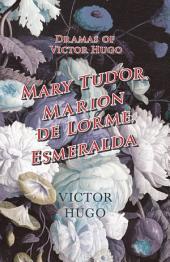 Dramas of Victor Hugo: Mary Tudor, Marion de Lorme, Esmeralda