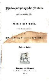 Physio-pathologische Studien aus dem ärztlichen Leben von Vater und Sohn. Eine Gedächtnißschrift für Johann George Heine den Orthopäden