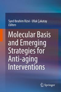 Molecular Basis and Emerging Strategies for Anti aging Interventions
