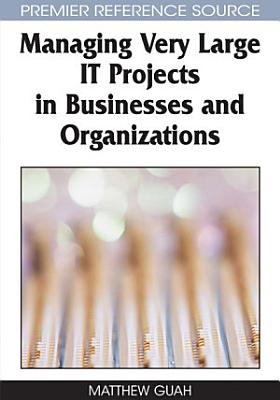Managing Very Large IT Projects in Businesses and Organizations PDF