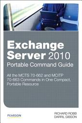 Exchange Server 2010 Portable Command Guide: MCITP 70-662 and 70-663