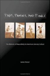 Pinks, Pansies, and Punks: The Rhetoric of Masculinity in American Literary Culture