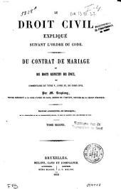 Le droit civil expliqué suivant l'ordre du Code. Du contrat de mariage et des droits respectifs des époux ou commentaire du titre V, livre III, du Code civil: Volume2