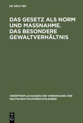 Das Gesetz als Norm und Maßnahme. Das besondere Gewaltverhältnis: Berichte und Aussprache zu den Berichten in den Verhandlungen der Tagung der deutschen Staatsrechtslehrer zu Mainz am 11. und 12. Oktober 1956