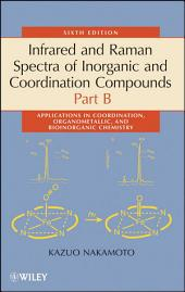 Infrared and Raman Spectra of Inorganic and Coordination Compounds, Part B: Applications in Coordination, Organometallic, and Bioinorganic Chemistry, Edition 6