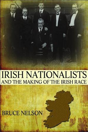 Irish Nationalists and the Making of the Irish Race PDF
