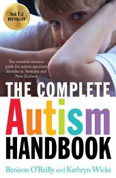 The Complete Autism Handbook: The Essential Resource Guide for Autism Spectrum Disorder in Australia and New Zealand