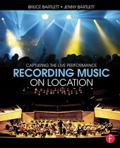 Recording Music on Location: Capturing the Live Performance, Edition 2