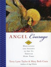 Angel Courage: 365 Meditations and Insights to Get Us Through Hard Times