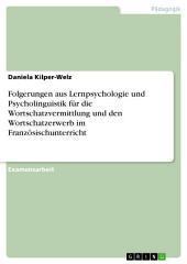 Folgerungen aus Lernpsychologie und Psycholinguistik für die Wortschatzvermittlung und den Wortschatzerwerb im Französischunterricht