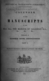 Calendar of the Manuscripts of the Most Hon. the Marquis of Salisbury, K.G., &c. &c. &c., Preserved at Hatfield House, Hertfordshire: Part 1