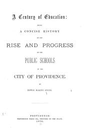 A Century of Education: Being a Concise History of the Rise and Progress of the Public Schools in the City of Providence