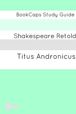 Titus Andronicus in Plain and Simple English  a Modern Translation and the Original Version