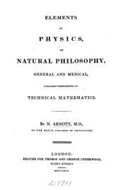 Elements of Physics: Or Natural Philosophy, General and Medical, Explained Independently of Technical Mathematics